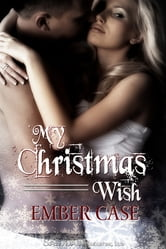 My Christmas Wish ebook by Ember Case