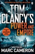 Tom Clancy's Power and Empire - INSPIRATION FOR THE THRILLING AMAZON PRIME SERIES JACK RYAN eBook by Marc Cameron