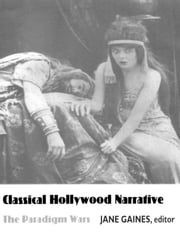 Classical Hollywood Narrative - The Paradigm Wars ebook by Jane M. Gaines