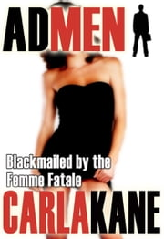 Blackmailed by the Femme Fatale (Ad Men) ebook by Carla Kane