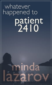 Whatever Happened to Patient 2410 ebook by Minda Lazarov