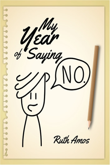 My Year of Saying NO - Lessons I learned about saying No, saying Yes, and bringing some balance to my life. ebook by Ruth Amos
