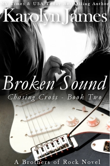 Broken Sound (Chasing Cross Book Two) (A Brothers of Rock Novel) ebook by Karolyn James