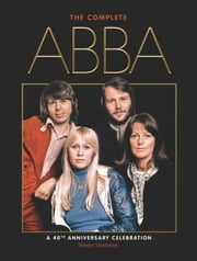 The Complete ABBA (40th Anniversary Edition) ebook by Simon Sheridan