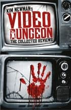 Kim Newman's Video Dungeon - The Collected Reviews eBook by Kim Newman