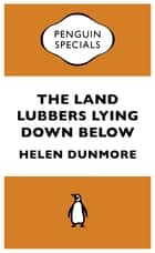 The Land Lubbers Lying Down Below ebook by