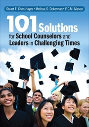 101 Solutions for School Counselors and Leaders in Challenging Times ebook by Dr. Stuart F. Chen-Hayes,Melissa S. Ockerman,Dr. Erin Mason