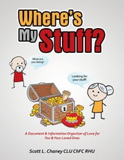 Where's My Stuff? ebook by Scott L. Chaney CLU ChFC RHU