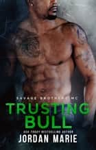 Trusting Bull - Savage Brothers MC, #5 ebook by Jordan Marie
