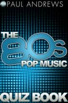 The 80s Pop Music Quiz Book eBook by Paul Andrews