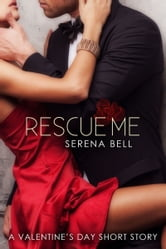 Rescue Me: A Valentine's Day Short Story ebook by Serena Bell