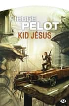 Kid Jésus ebook by Pierre Pelot