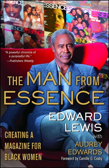 The Man from Essence - Creating a Magazine for Black Women ebook by Edward Lewis