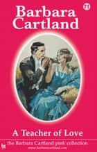 A Teacher of Love ebook by Barbara Cartland