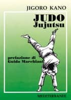 Judo Jujutsu ebook by Jigoro Kano, Guido Marchiani