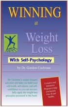 Winning at Weight Loss with Self-Psychology ebook by Dr. Gordon Cochrane