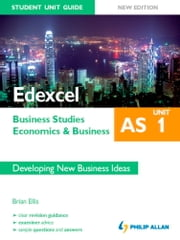 Edexcel AS Business Studies/Economics and Business: Unit 1 New Edition Student Unit Guide: Developing New Business Ideas ebook by Brian Ellis