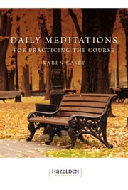 Daily Meditations for Practicing The Course ebook by Karen Casey