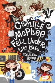 Camille McPhee Fell Under the Bus ... ebook by Kristen Tracy