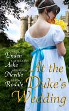 At the Duke's Wedding ebook by Maya Rodale, Caroline Linden, Katharine Ashe,...