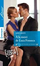 A la merci de Luca Fonseca ebook by Abby Green