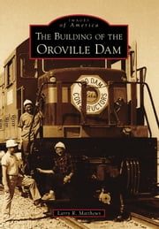 The Building of the Oroville Dam ebook by Larry R. Matthews