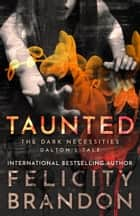 Taunted: The Dark Necessities—Dalton's Tale #2 - A Dark Romance ebook by Felicity Brandon