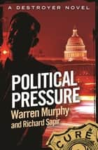 Political Pressure - Number 135 in Series ebook by Richard Sapir, Warren Murphy