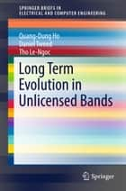 Long Term Evolution in Unlicensed Bands ebook by Quang-Dung Ho, Daniel Tweed, Tho Le-Ngoc