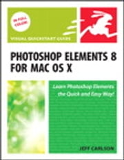 Photoshop Elements 8 for Mac OS X - Visual QuickStart Guide ebook by Jeff Carlson