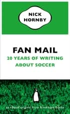 Fan Mail - Twenty Years of Writing About Soccer (an eBook original from Riverhead Books) ebook by Nick Hornby