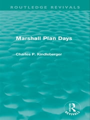 Marshall Plan Days (Routledge Revivals) eBook by Charles P. Kindleberger