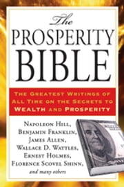 The Prosperity Bible - The Greatest Writings of All Time on the Secrets to Wealth and Prosperity ebook by Napoleon Hill