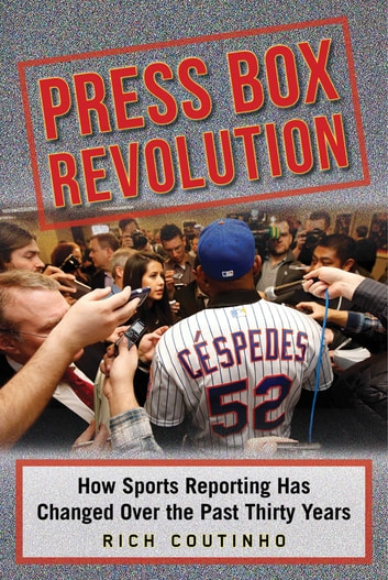 Press Box Revolution - How Sports Reporting Has Changed Over the Past Thirty Years ebook by Rich Coutinho