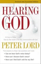 Hearing God - An Easy-to-Follow, Step-by-Step Guide to Two-Way Communication with God ebook by Peter Lord, James Robison