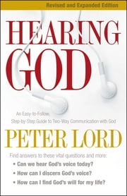 Hearing God - An Easy-to-Follow, Step-by-Step Guide to Two-Way Communication with God ebook by Peter Lord,James Robison