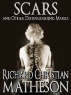 Scars and Other Distinguishing Marks eBook by Richard Christian Matheson