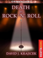 Death by Rock 'n' Roll - Sex, Drugs and Violence Among America's Idols ebook by David Krajicek