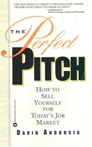 The Perfect Pitch - How to Sell Yourself for Todays Job Market ebook by David Andrusia