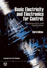Basic Electricity and Electronics for Control: Fundamentals and Applications 3rd Edition ebook by Lawrence (Larry) M. Thompson