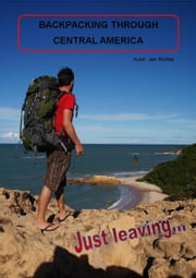 Just leaving - Backpacking through Central America - From Mexico to Colombia ebook by Jan Richter