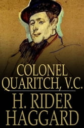 Colonel Quaritch, V.C. - A Tale of Country Life ebook by H. Rider Haggard