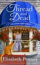 Thread and Dead - The Apron Shop Series ebook by Elizabeth Penney