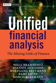 Unified Financial Analysis - The Missing Links of Finance ebook by Willi Brammertz,Wolfgang Breymann,Rami Entin,Marco Rustmann,Ioannis Akkizidis