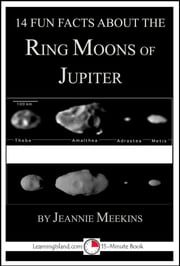 14 Fun Facts About the Ring Moons of Jupiter: A 15-Minute Book ebook by Jeannie Meekins