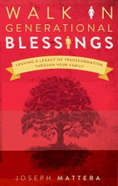 Walk in Generational Blessings: Leaving a legacy of transformation through your family ebook by Joseph Mattera