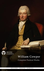 Complete Poetical Works of William Cowper (Delphi Classics) ebook by William Cowper,Delphi Classics