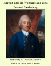 Heaven and Its Wonders and Hell ebook by Emanuel Swedenborg