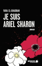Je suis Ariel Sharon ebook by Yara El-Ghadban