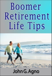 Boomer Retirement Life Tips ebook by John Agno